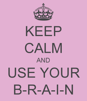 keep-calm-and-use-your-b-r-a-i-n